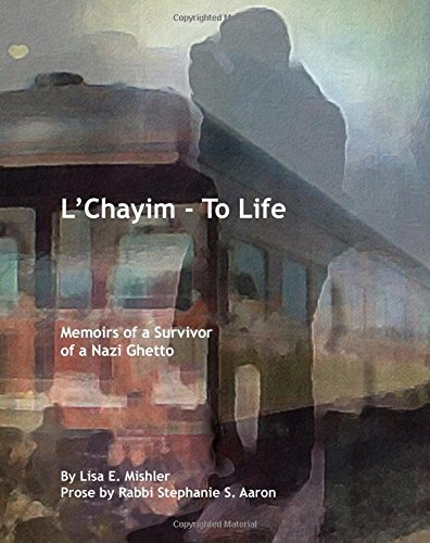 L'Chayim - To Life: Memoirs of a Survivor of a Nazi Ghetto